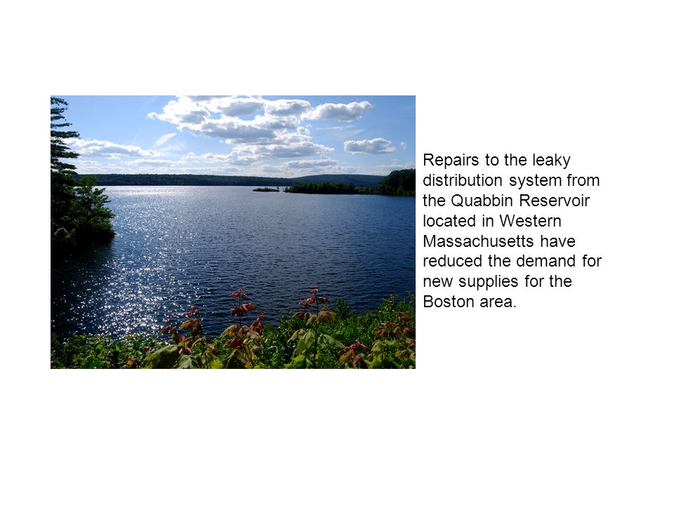 Repairs to the leaky distribution system from the Quabbin Reservoir located in Western Massachusetts have reduced the demand for new supplies for the