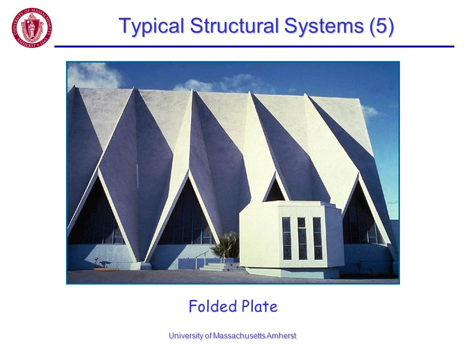 University of Massachusetts Amherst Typical Structural Systems (5) Folded Plate