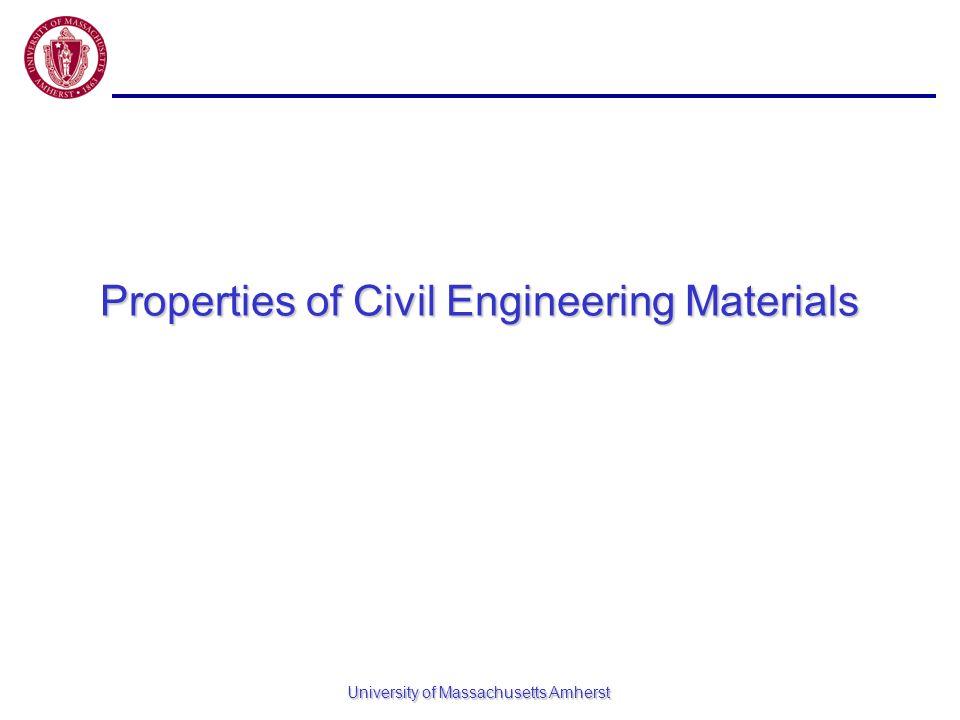 University of Massachusetts Amherst Properties of Civil Engineering Materials