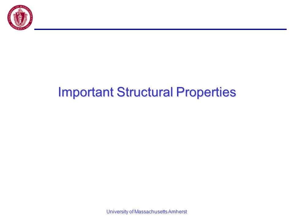 University of Massachusetts Amherst Important Structural Properties