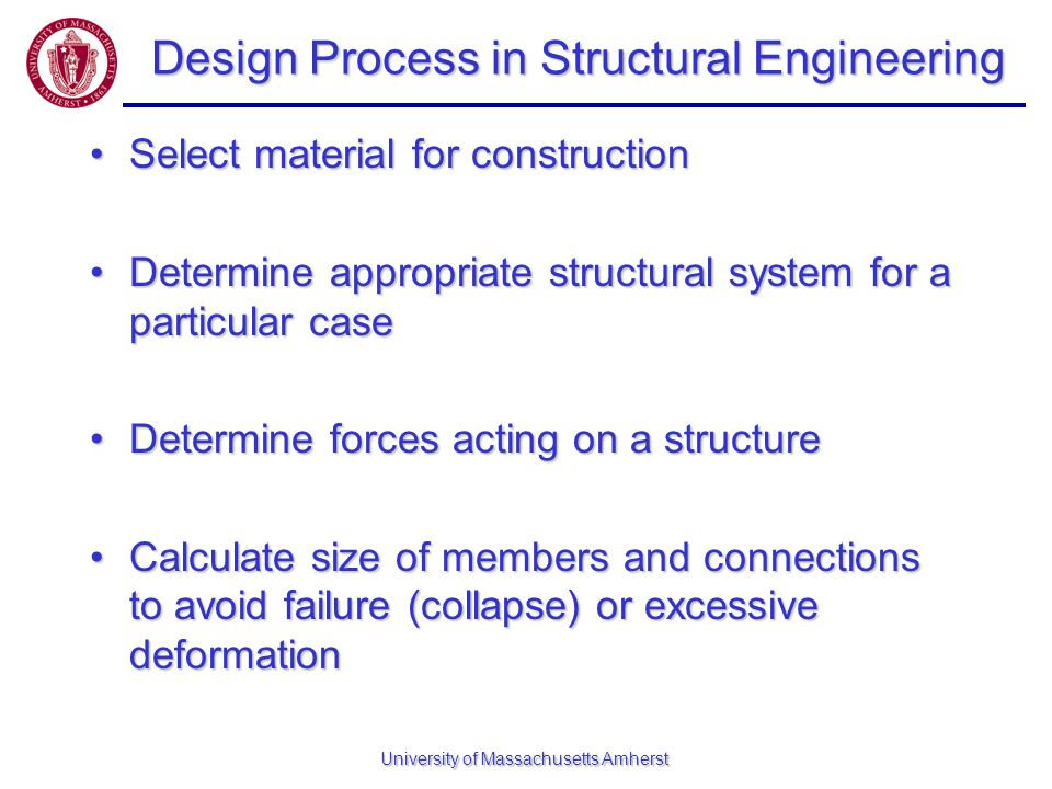 University of Massachusetts Amherst Design Process in Structural Engineering Select material for constructionSelect material for construction Determin