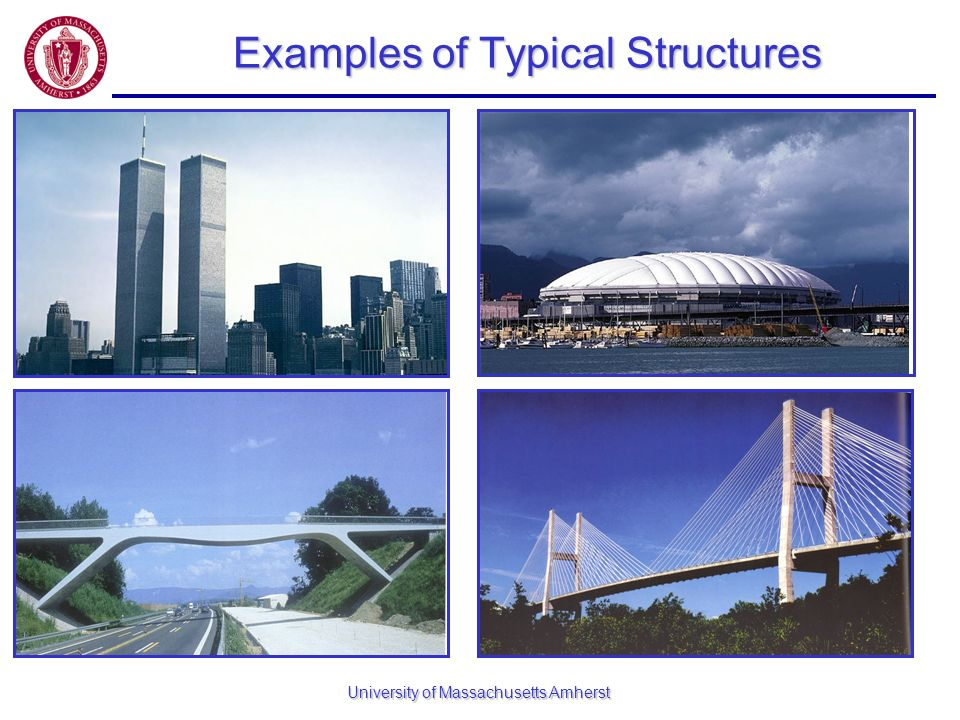 University of Massachusetts Amherst Examples of Typical Structures
