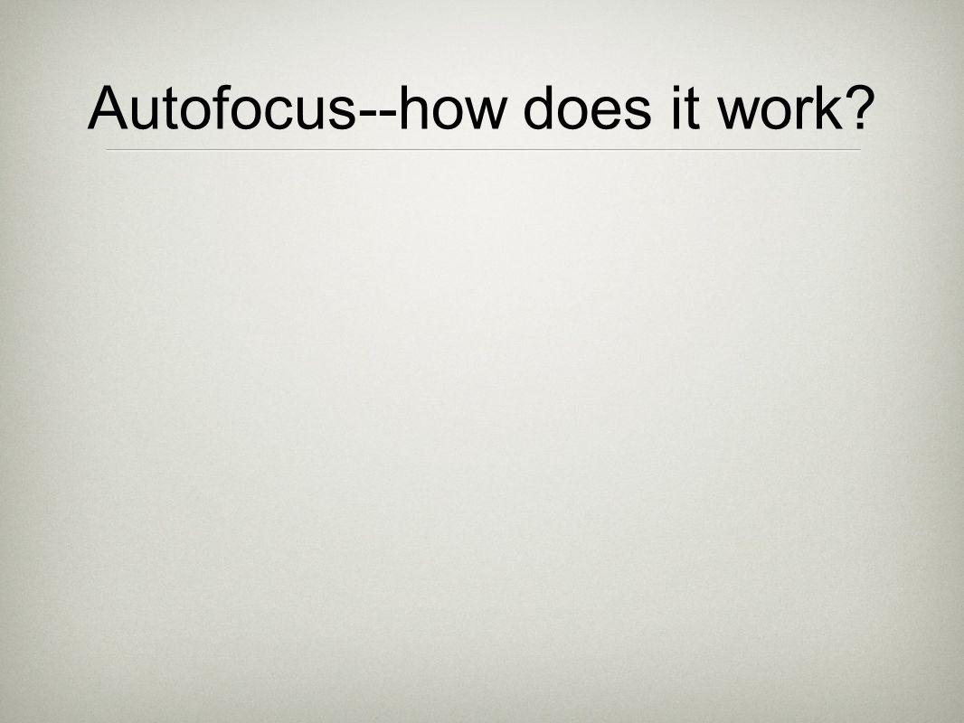 Autofocus--how does it work?