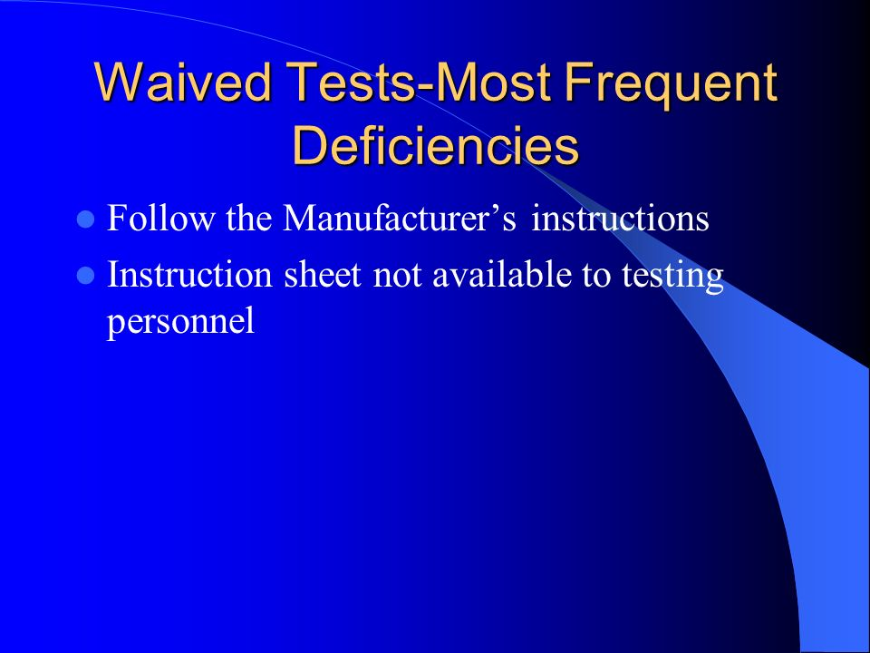 Waived Tests-Most Frequent Deficiencies Follow the Manufacturers instructions Instruction sheet not available to testing personnel