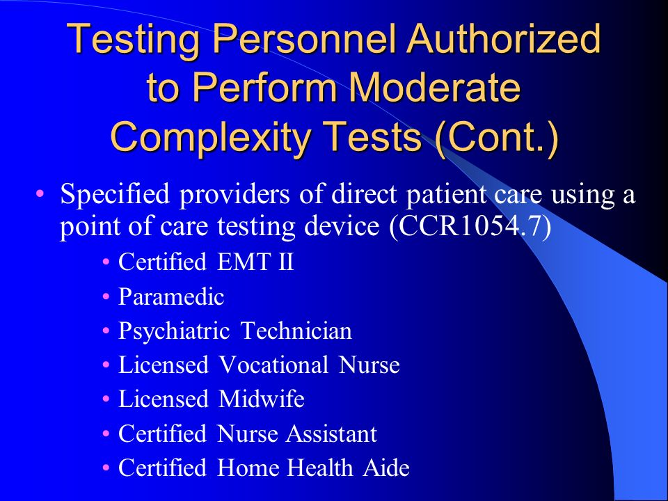 Testing Personnel Authorized to Perform Moderate Complexity Tests (Cont.) Specified providers of direct patient care using a point of care testing dev