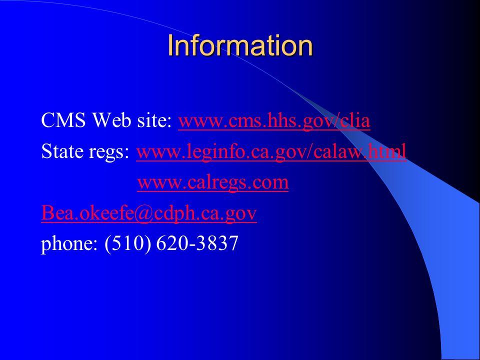 Information CMS Web site: www.cms.hhs.gov/cliawww.cms.hhs.gov/clia State regs: www.leginfo.ca.gov/calaw.htmlwww.leginfo.ca.gov/calaw.html www.calregs.com Bea.okeefe@cdph.ca.gov phone: (510) 620-3837
