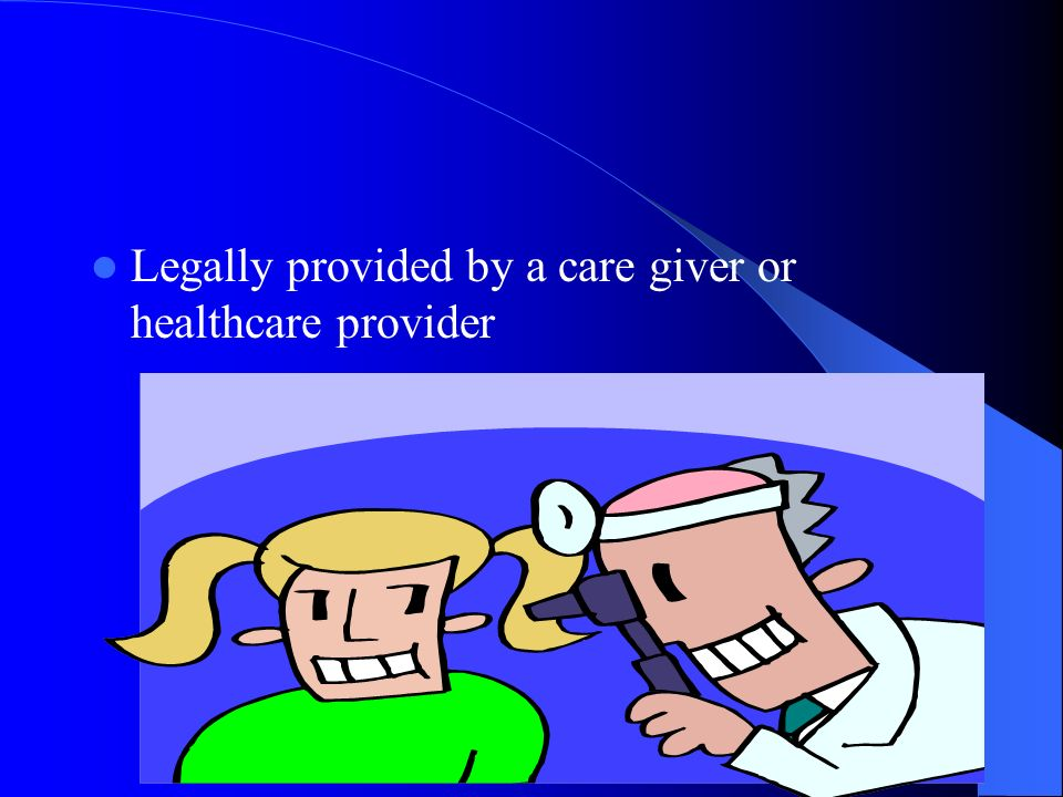 Legally provided by a care giver or healthcare provider