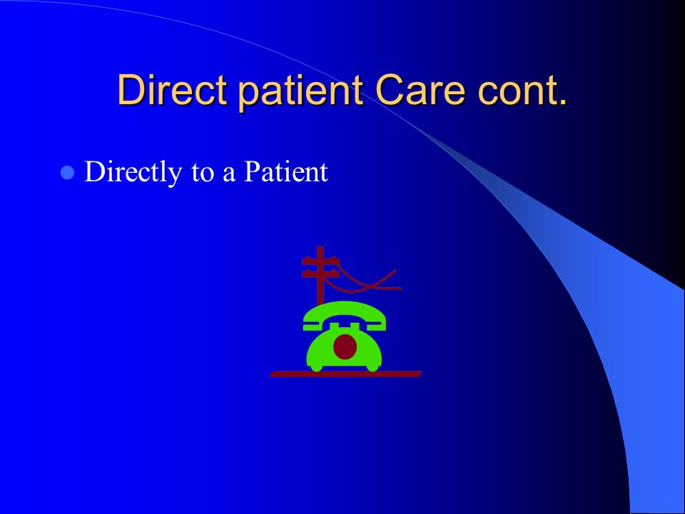 Direct patient Care cont. Directly to a Patient