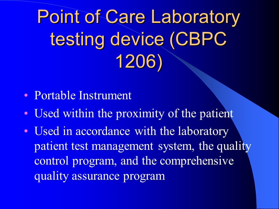 Point of Care Laboratory testing device (CBPC 1206) Portable Instrument Used within the proximity of the patient Used in accordance with the laborator