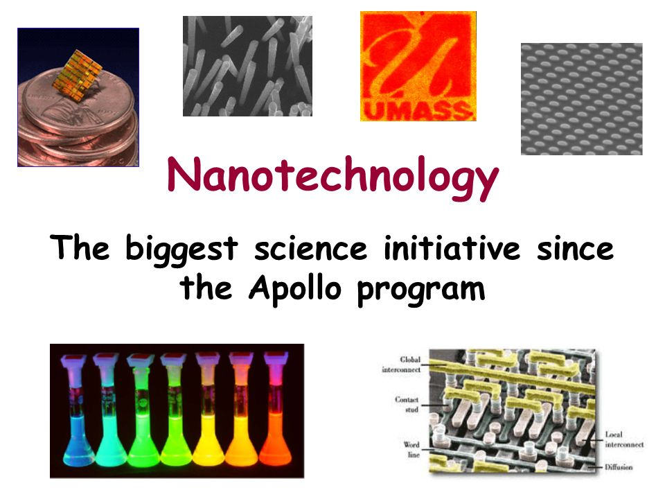 Nanotechnology The biggest science initiative since the Apollo program