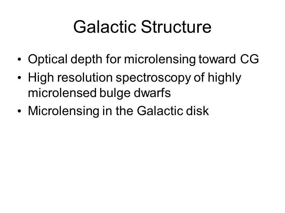 Galactic Structure Optical depth for microlensing toward CG High resolution spectroscopy of highly microlensed bulge dwarfs Microlensing in the Galactic disk