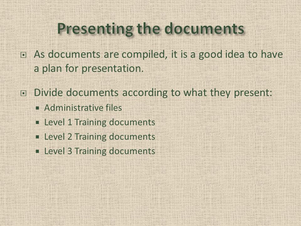 As documents are compiled, it is a good idea to have a plan for presentation.