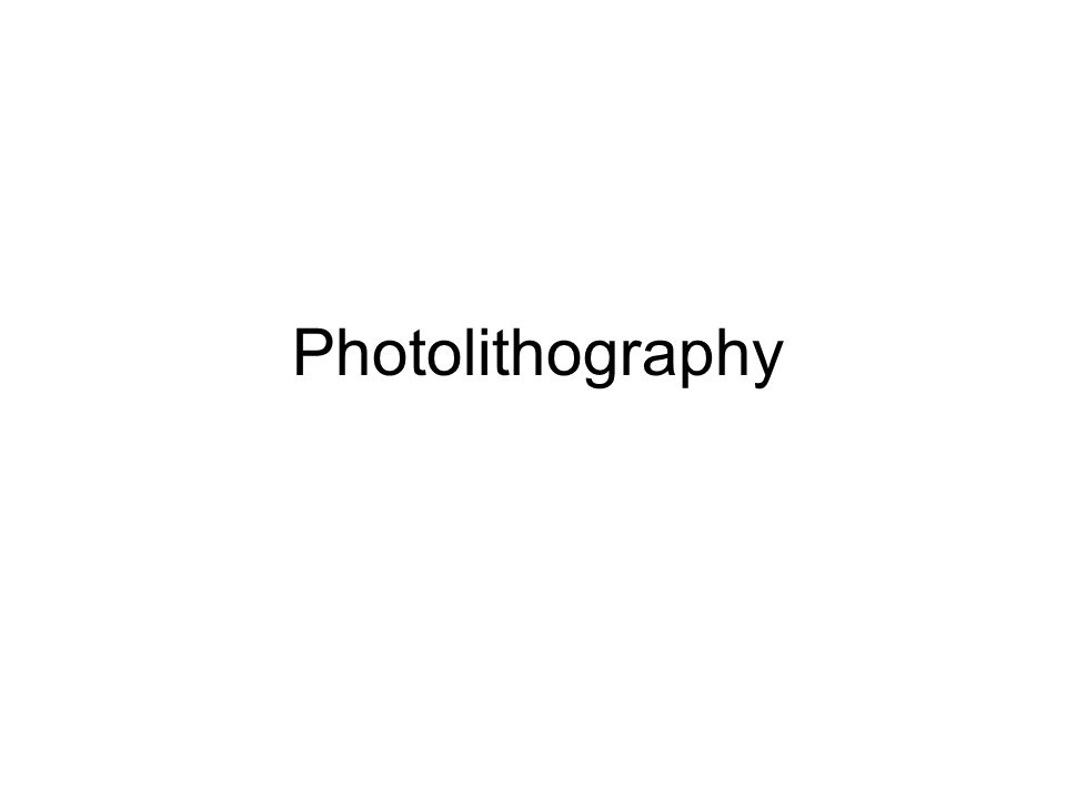 Lithography: Basic concepts Some possible desired features narrow line narrow trench modified substrate Photolithography Electron-Beam Lithography X-r