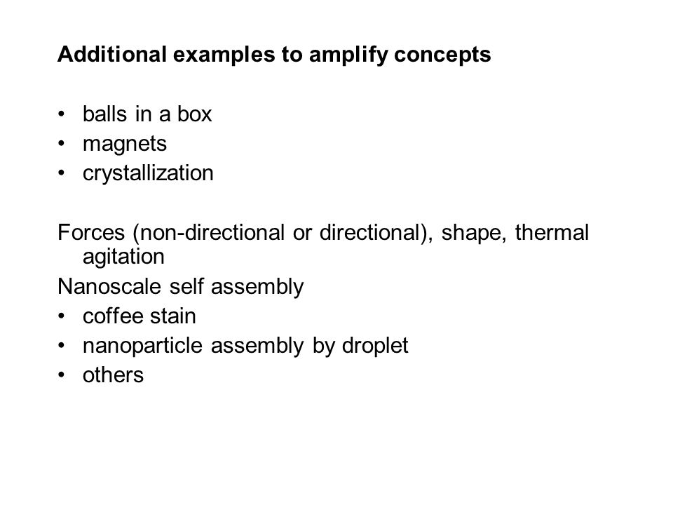 Additional examples to amplify concepts balls in a box magnets crystallization Forces (non-directional or directional), shape, thermal agitation Nanos
