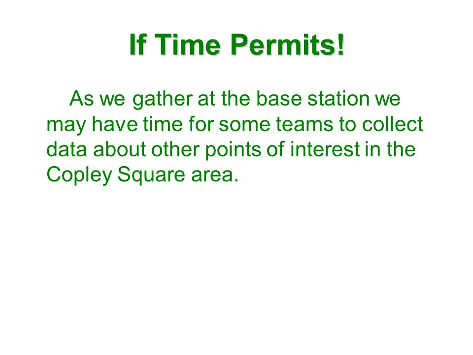 If Time Permits! As we gather at the base station we may have time for some teams to collect data about other points of interest in the Copley Square