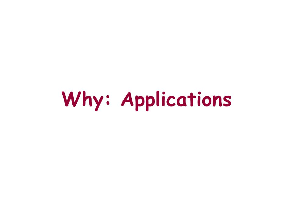Why: Applications