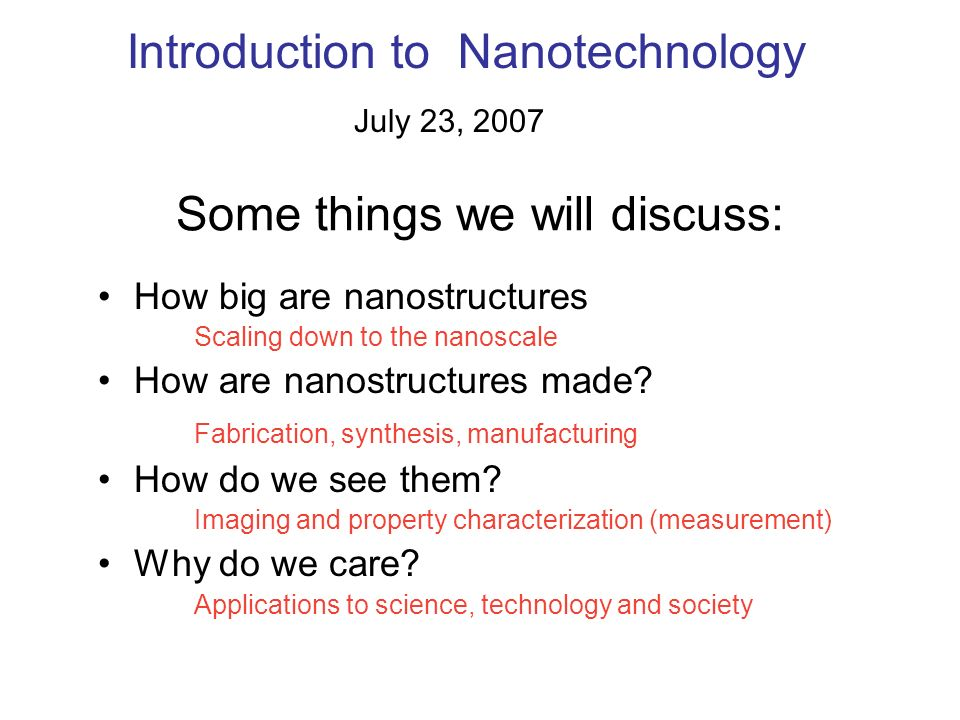 Some things we will discuss: How big are nanostructures Scaling down to the nanoscale How are nanostructures made.