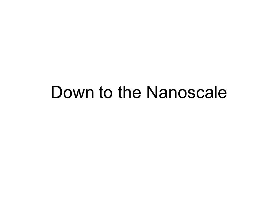 Down to the Nanoscale