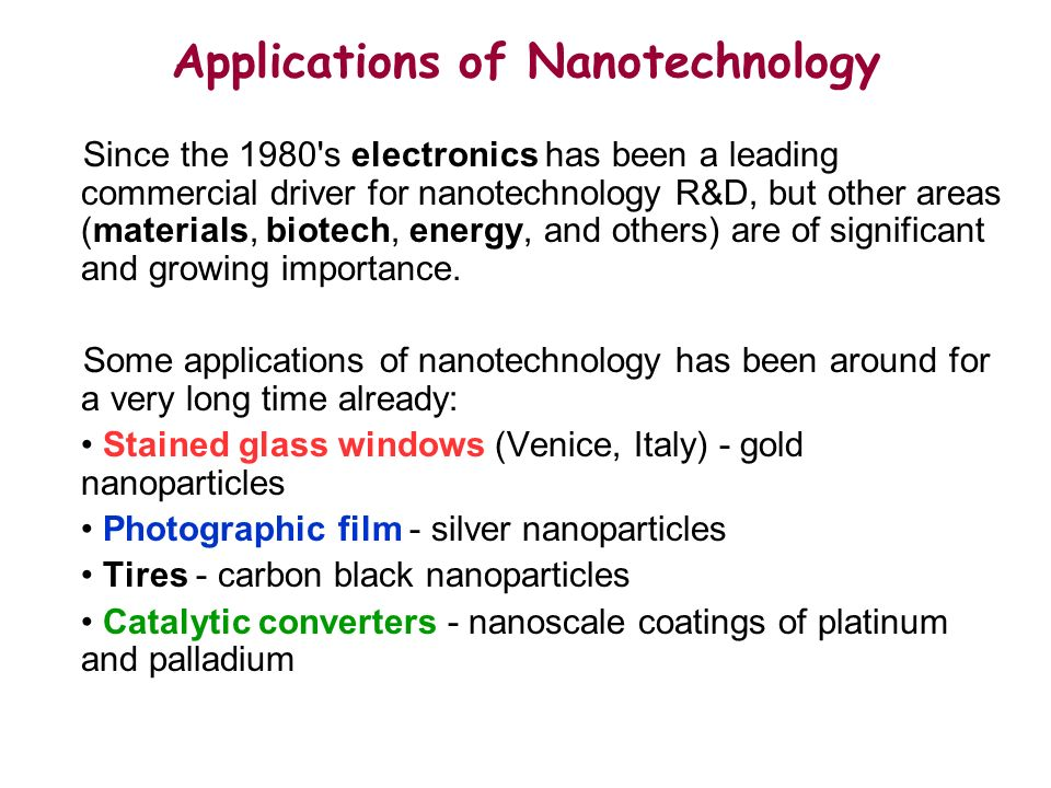 Since the 1980 s electronics has been a leading commercial driver for nanotechnology R&D, but other areas (materials, biotech, energy, and others) are of significant and growing importance.