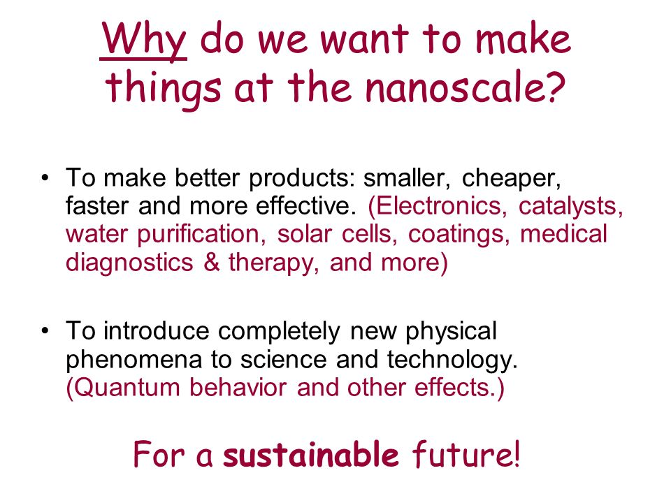 Why do we want to make things at the nanoscale.