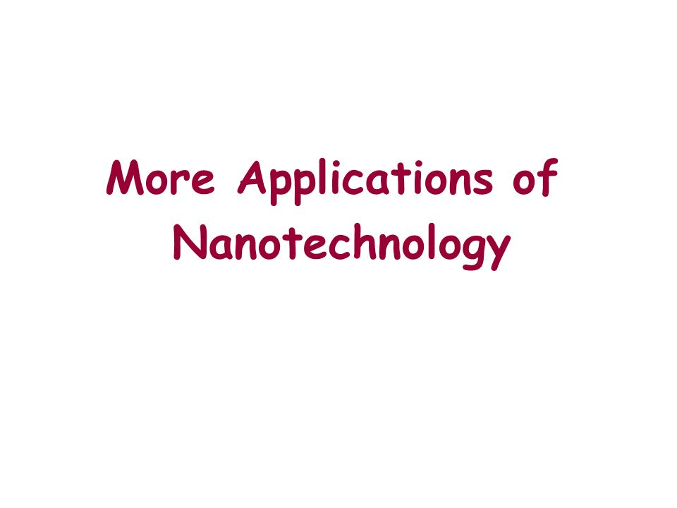 More Applications of Nanotechnology