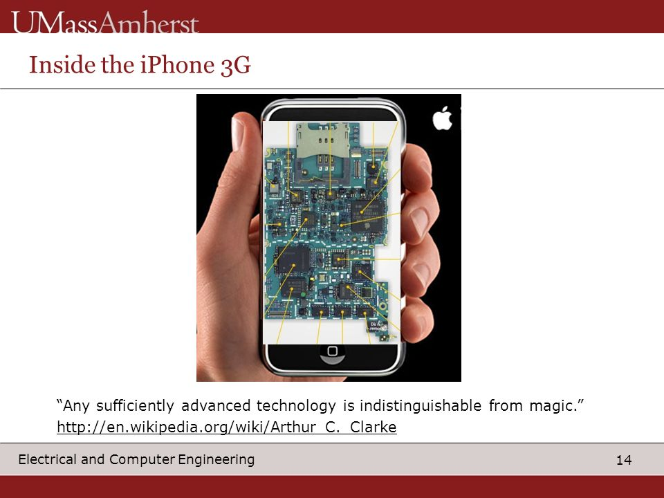 14 Electrical and Computer Engineering Inside the iPhone 3G Any sufficiently advanced technology is indistinguishable from magic.