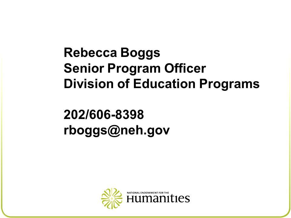 Rebecca Boggs Senior Program Officer Division of Education Programs 202/606-8398 rboggs@neh.gov