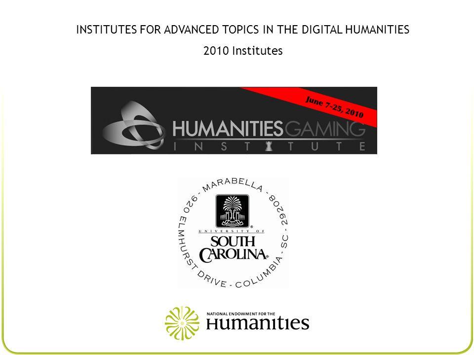 INSTITUTES FOR ADVANCED TOPICS IN THE DIGITAL HUMANITIES 2010 Institutes