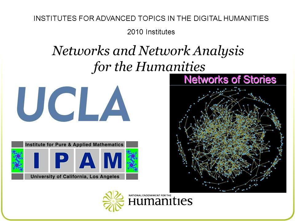 INSTITUTES FOR ADVANCED TOPICS IN THE DIGITAL HUMANITIES 2010 Institutes Networks and Network Analysis for the Humanities