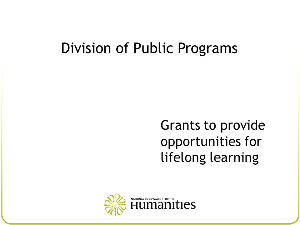 Division of Public Programs Grants to provide opportunities for lifelong learning