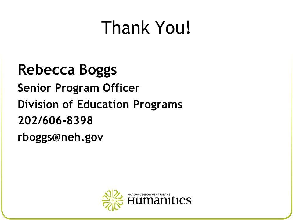 Thank You! Rebecca Boggs Senior Program Officer Division of Education Programs 202/606-8398 rboggs@neh.gov
