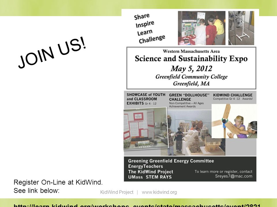 JOIN US! http://learn.kidwind.org/workshops_events/state/massachusetts/event/2821 Register On-Line at KidWind. See link below: