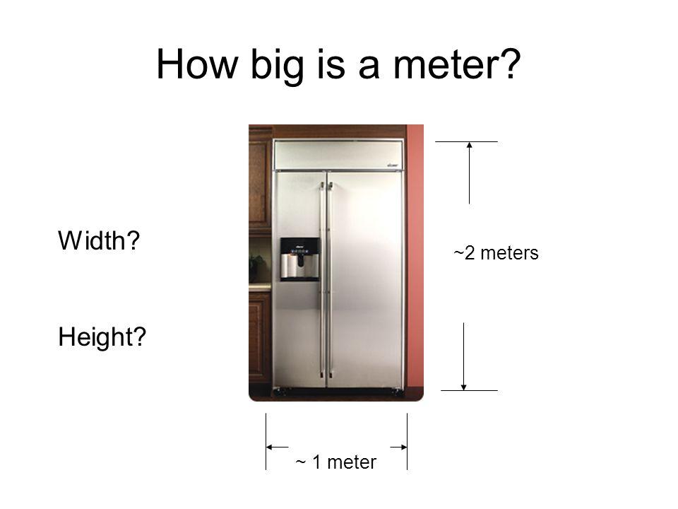 How big is a meter? ~ 1 meter ~2 meters Width? Height?