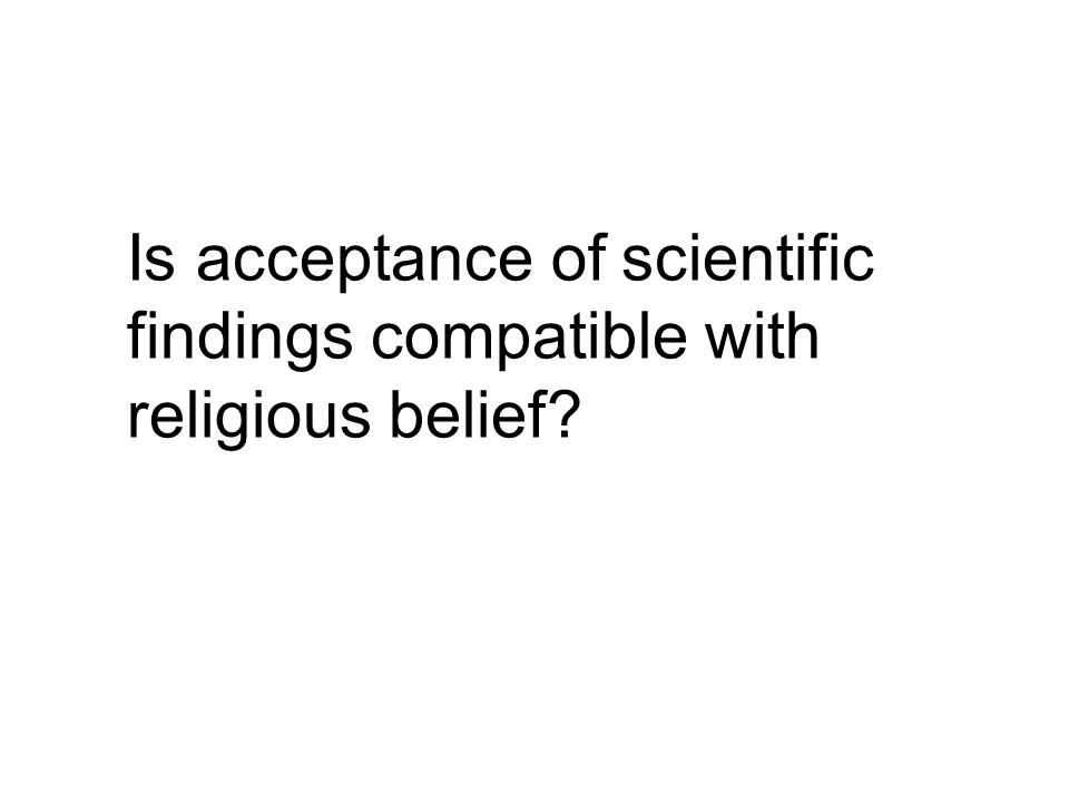 Is acceptance of scientific findings compatible with religious belief