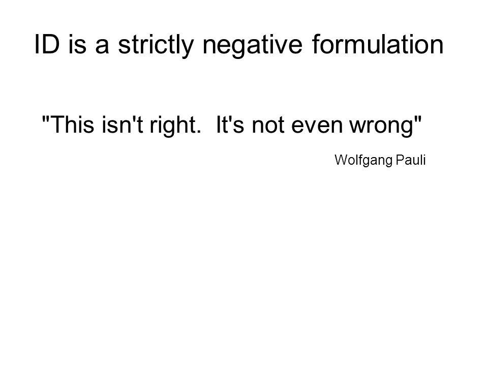 This isn t right. It s not even wrong Wolfgang Pauli ID is a strictly negative formulation