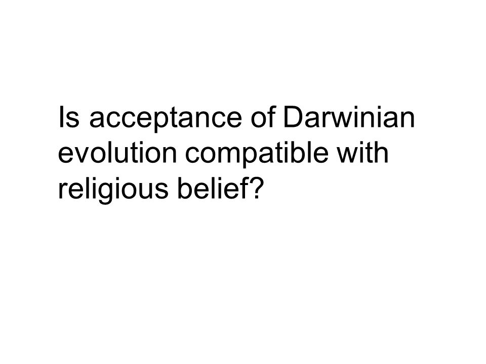 Is acceptance of Darwinian evolution compatible with religious belief