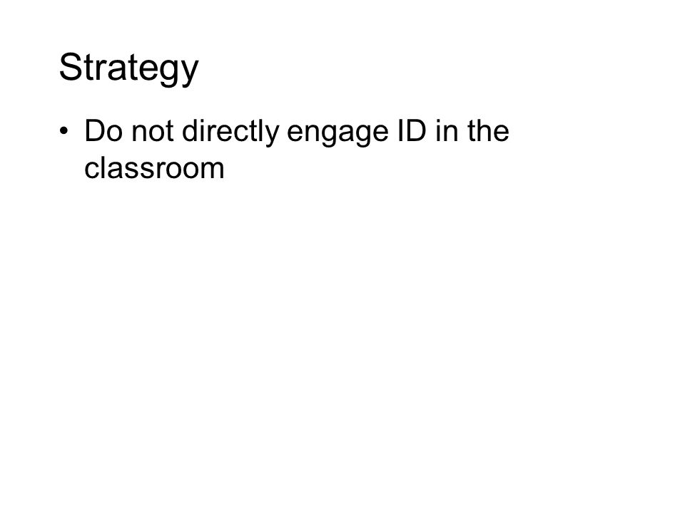 Strategy Do not directly engage ID in the classroom