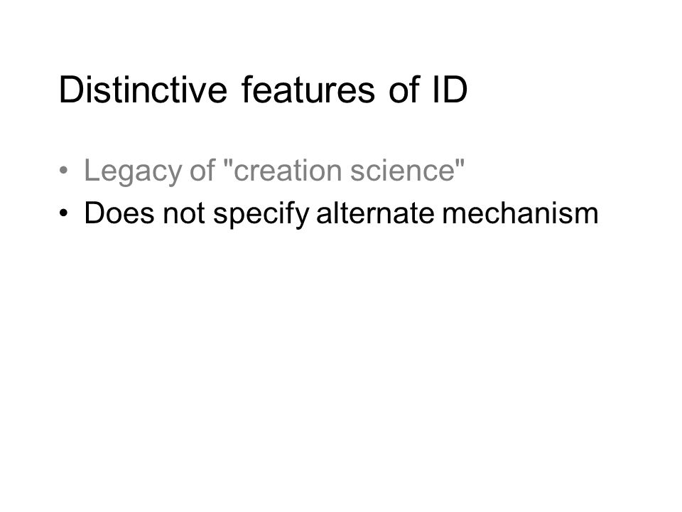 Distinctive features of ID Legacy of creation science Does not specify alternate mechanism