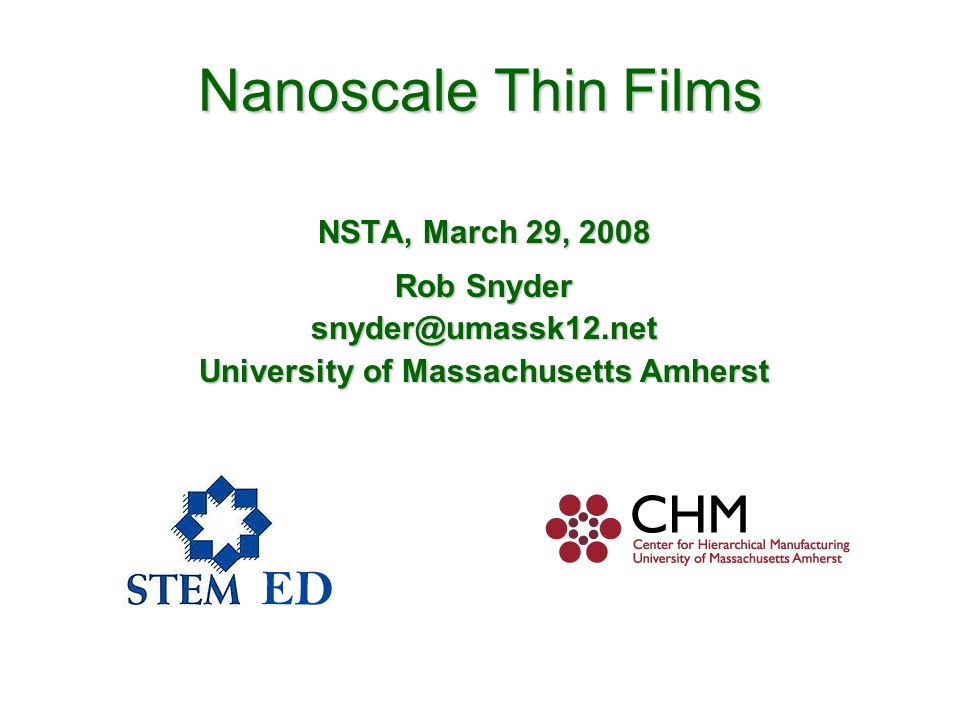 Nanoscale Thin Films NSTA, March 29, 2008 Rob Snyder snyder@umassk12.net University of Massachusetts Amherst
