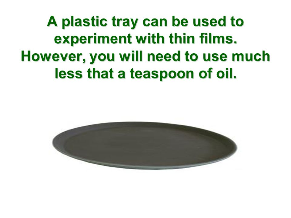 You will form a thin film using a small amount of one of olive oils ingredients.