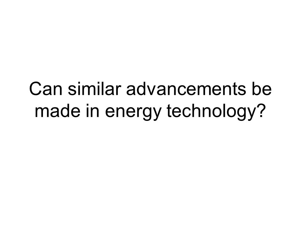 Can similar advancements be made in energy technology?