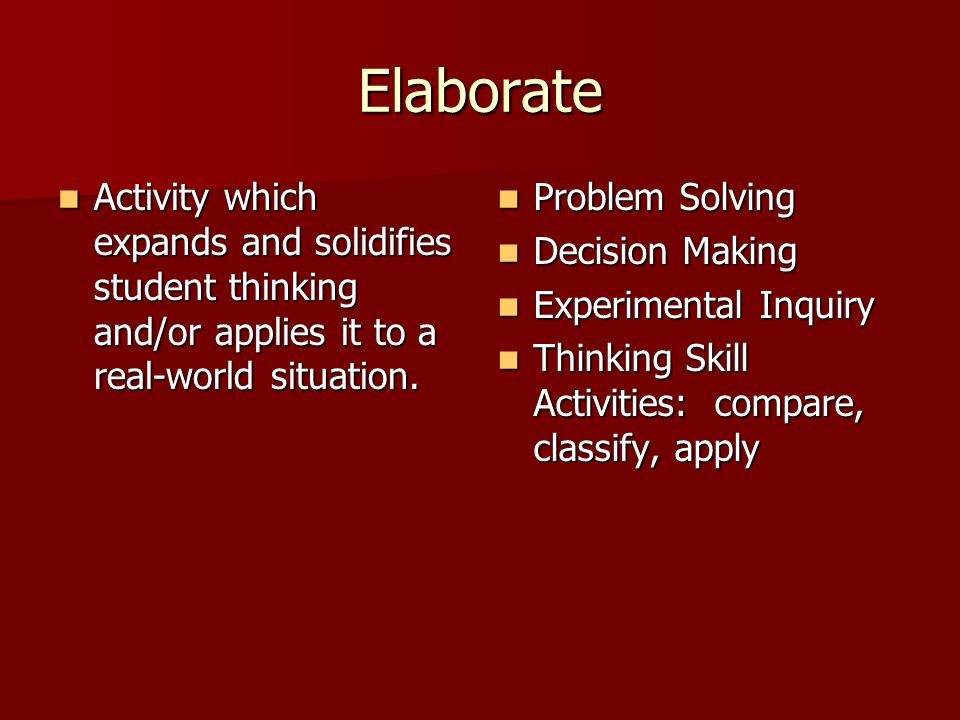 Elaborate Activity which expands and solidifies student thinking and/or applies it to a real-world situation. Activity which expands and solidifies st