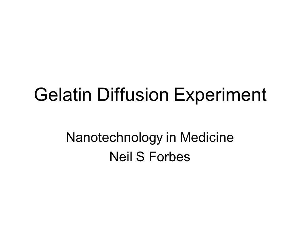 Gelatin Diffusion Experiment Nanotechnology in Medicine Neil S Forbes
