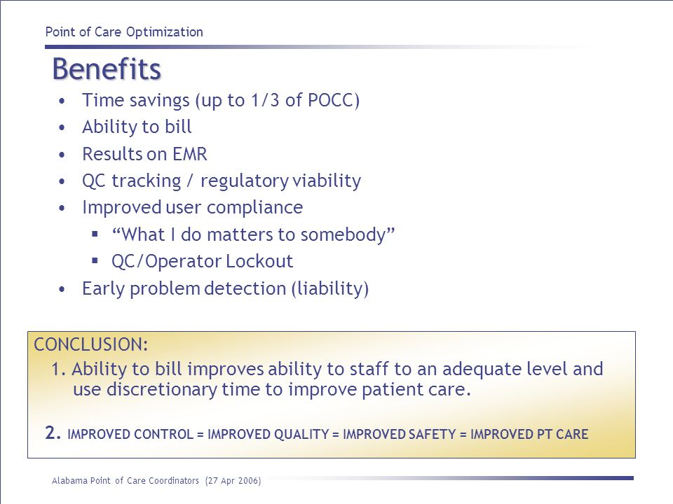 Point of Care Optimization Alabama Point of Care Coordinators (27 Apr 2006) Benefits Time savings (up to 1/3 of POCC) Ability to bill Results on EMR Q
