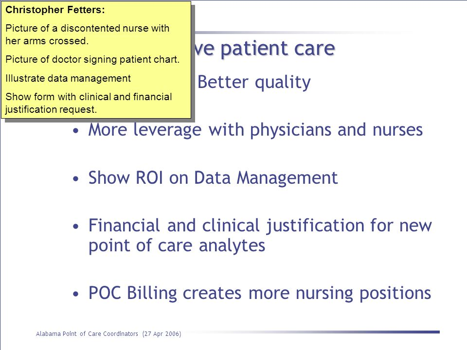 Point of Care Optimization Alabama Point of Care Coordinators (27 Apr 2006) Billing can improve patient care More FTEs = Better quality More leverage