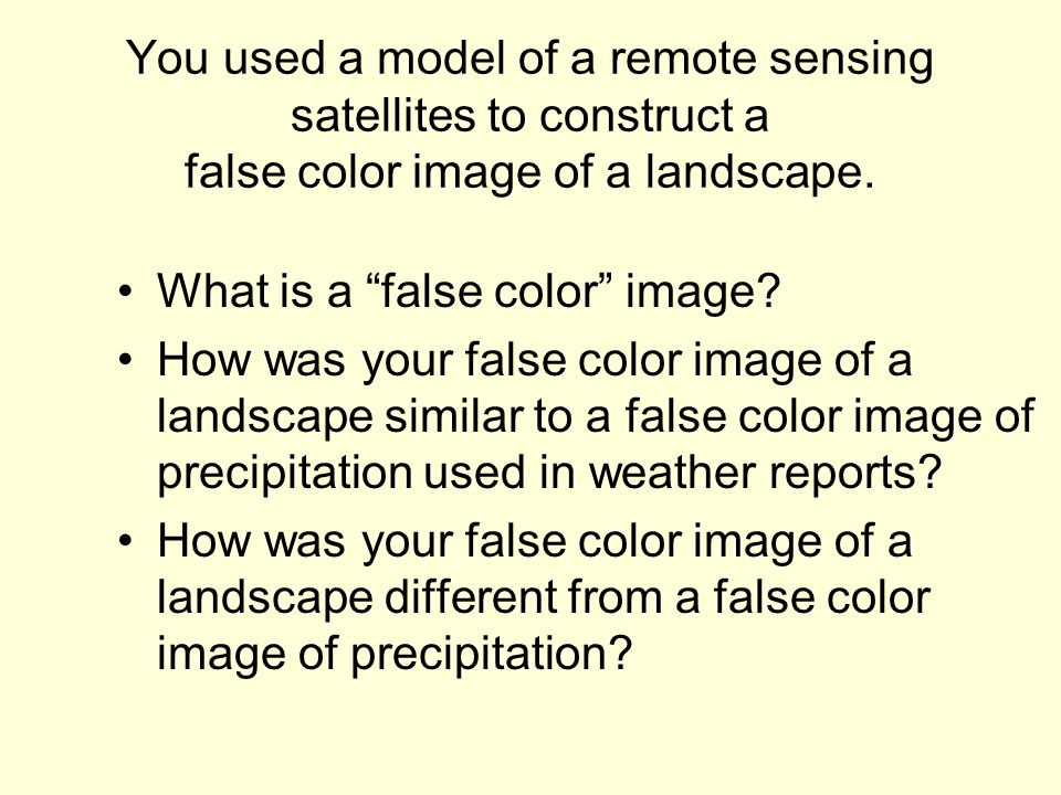 You used a model of a remote sensing satellites to construct a false color image of a landscape.