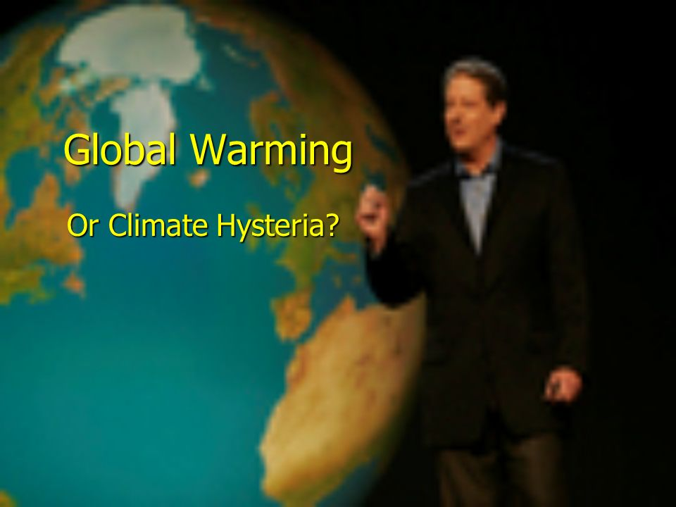 Global Warming Or Climate Hysteria