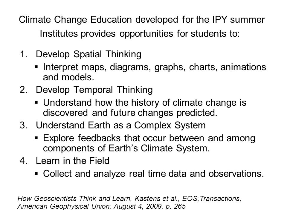 Climate Change Education developed for the IPY summer Institutes provides opportunities for students to: 1.Develop Spatial Thinking Interpret maps, diagrams, graphs, charts, animations and models.