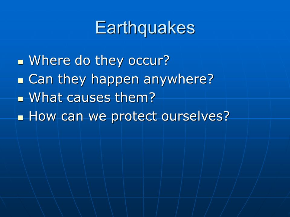 Earthquakes Where do they occur. Where do they occur.