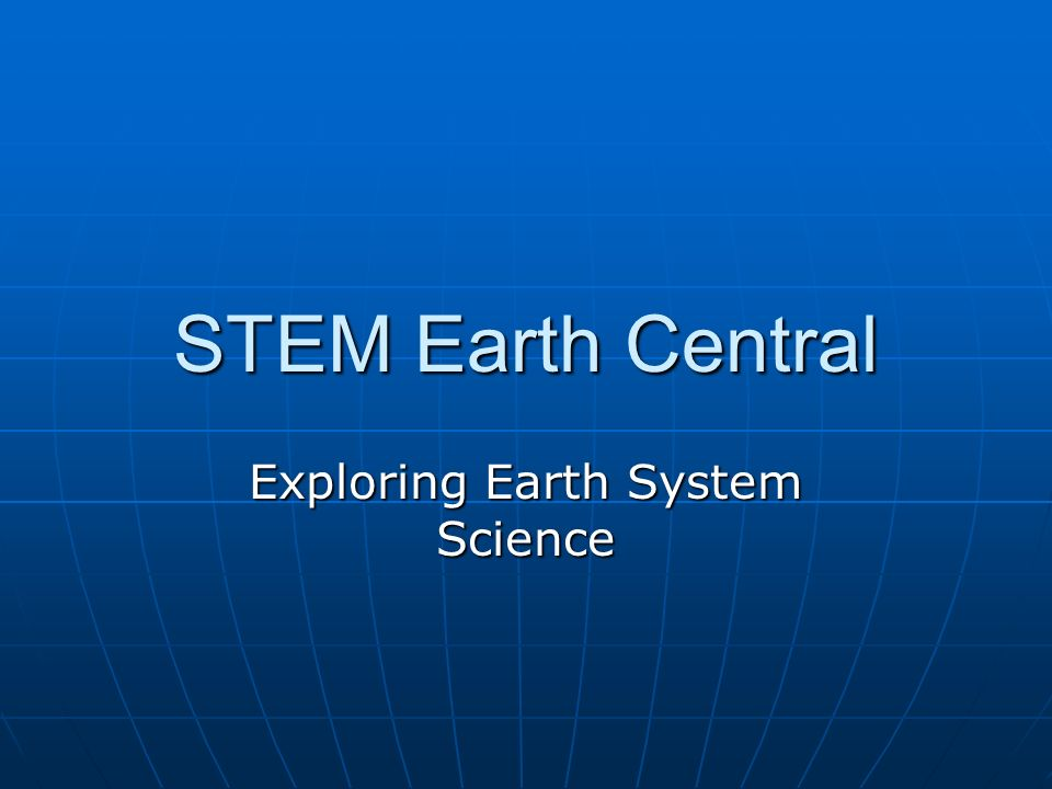 STEM Earth Central Exploring Earth System Science